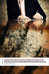 Constitution Making Under Occupation - The Politics of Imposed Revolution in Iraq