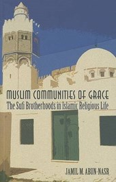 Muslim Communities of Grace - The Sufi Brotherhoods in Islamic Religious Life
