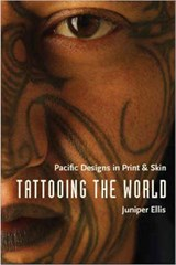Tattooing the World - Pacific Designs in Print and Skin | Juniper Ellis |