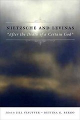 Nietzsche and Levinas -  After the Death of a Certain God | Jill Stauffer |