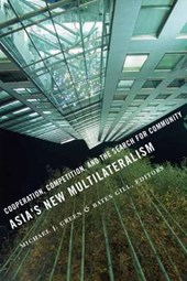 Asia's New Multilateralism - Cooperation, Competition and the Search for Community