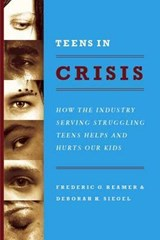 Teens in Crisis - How the Industry Serving Struggling Teens Help and Hurts Our Kids | Frederic Reamer |