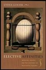 Elective Affinities - Musical Essays on the History of Aesthetic Theory | Lydia Goehr |