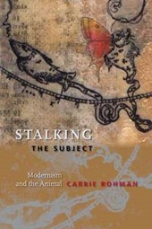 Stalking the Subject - Modernism and the Animal