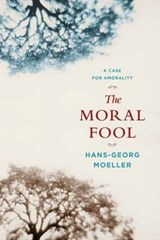 The Moral Fool - A Case for Amorality | Hans-georg Moeller |