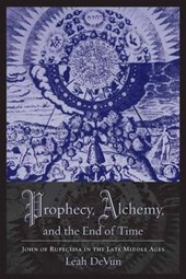 Prophecy, Alchemy, and the End of Time - John of Rupecissa in the Late Middle Ages