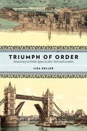 The Triumph of Order - Democracy and Public Space in New York and London