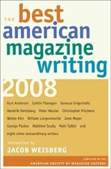 The Best American Magazine Writing 2008 - Compiled by the American Society of Magazine Editors | The American So Editors |