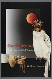 Our Savage Art - Poetry and the Civil Tongue