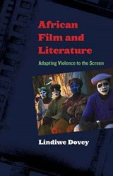 African Film and Literature - Adapting Violence to the Screen | Lindiwe Dovey |