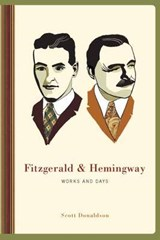 Fitzgerald and Hemingway - Works and Days | Scott Donaldson |