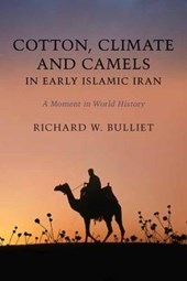 Cotton, Climate, and Camels in Early Islamic Iran - A Moment in World History