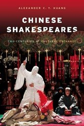 Chinese Shakespeares - A Century of Cultural Exchange