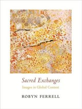 Sacred Exchanges - Images in Global Context | Robyn Ferrell |