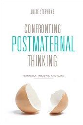 Confronting Postmaternal Thinking - Feminism, Memory, and Care