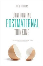 Confronting Postmaternal Thinking - Feminism, Memory and Care