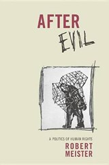 After Evil - A Politics of Human Rights | Robert Meister |