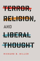 Terror, Religion, and Liberal Thought | Richard B. Miller |