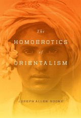 The Homoerotics of Orientalism | Joseph Boone |
