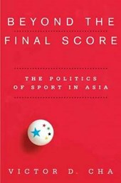 Beyond the Final Score - The Politics of Sport in Asia | Victor Cha |