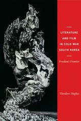 Literature and Film in Cold War South Korea - Freedom's Frontier | Theodore Hughes |
