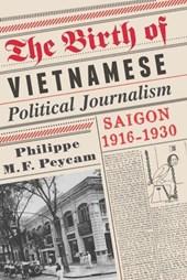 The Birth of Vietnamese Political Journalism - Saigon, 1916-1930