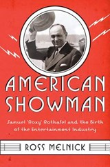 "American Showman - Samuel ""Roxy"" Rothafel and the Birth of the Entertainment Industry, 1908-1935 