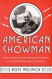 "American Showman - Samuel ""Roxy"" Rothafel and the Birth of the Entertainment Industry, 1908-1935"