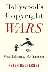 Hollywood's Copyright Wars - From Edison to the Internet | Peter Decherney |