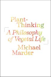Plant-Thinking - A Philosophy of Vegetal Life