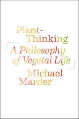 Plant-Thinking - A Philosophy of Vegetal Life | Michael Marder |