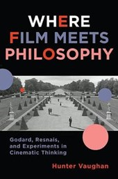 Where Film Meets Philosophy - Godard, Resnais, and  Experiments in Cinematic Thinking