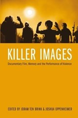 Killer Images - Documentary Film, Memory, and the Performance of Violence | Joram Ten Brink |