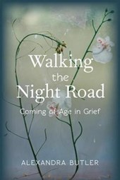 Walking the Night Road - Coming of Age in Grief | Alexandra Butler |
