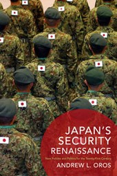 Japan`s Security Renaissance - New Policies and Politics for the Twenty-First Century