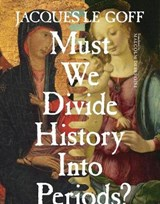 Must we divide history into periods | Jacques Le Goff |