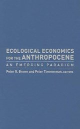 Ecological Economics for the Anthropocene - An Emerging Paradigm | Peter Brown |