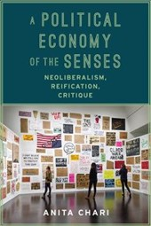 A Political Economy of the Senses - Neoliberalism, Reification, Critique