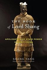 The Book of Lord Shang - Apologetics of State Power in Early China | Yang Shang |