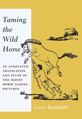 Taming the Wild Horse - An Annotated Translation and Study of the Daoist Horse Taming Pictures