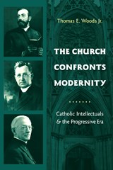 The Church Confronts Modernity | Thomas Woods Jr. |