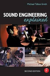 Sound Engineering Explained | Michael Talbot-Smith |