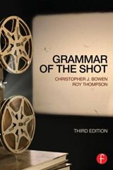Grammar of the Shot | Bowen, Christopher J. ; Thompson, Roy |