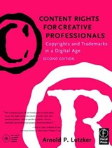 Content Rights for Creative Professionals | Arnold P. Lutzker |