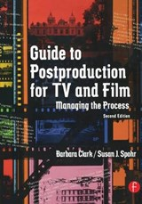 Guide to Postproduction for TV and Film | Clark, Barbara; Spohr, Susan J. |