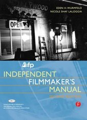IFP/Los Angeles Independent Filmmaker's Manual | Wurmfeld, Eden H.; Laloggia, Nicole Shay |