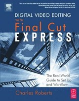Digital Video Editing with Final Cut Express | Charles Roberts |