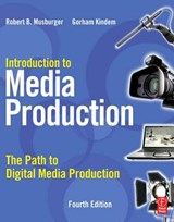 Introduction to Media Production | Musburger, Robert B. ; Kindem, Gorham |