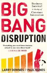 Big Bang Disruption | Larry Downes; Paul Nunes |