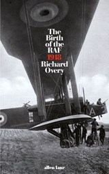 The Birth of the RAF, 1918 | Richard Overy |